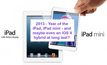 2013: Year of the iPads again, joined by an iOS X hybrid?