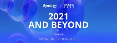 Synology® 2021 AND BEYOND, Coming Soon