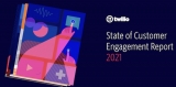 Twilio's annual State of Customer Engagement Report finds digital engagement is key to business survival in a post-pandemic world