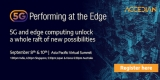 WEBINAR INVITE 8th & 10th September: 5G Performing At The Edge