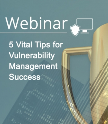 5 Vital Tips for Vulnerability Management Success [Webinar]