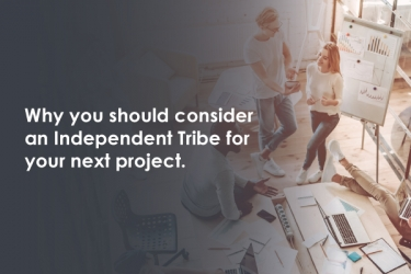 Why you should consider an Independent Tribe for your next project.